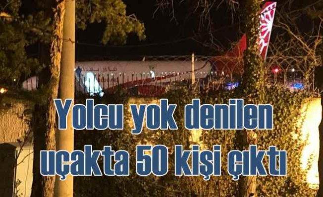 Esrarengiz uçak | Yolcu yok denilen uçaktan 50 kişi çıktı