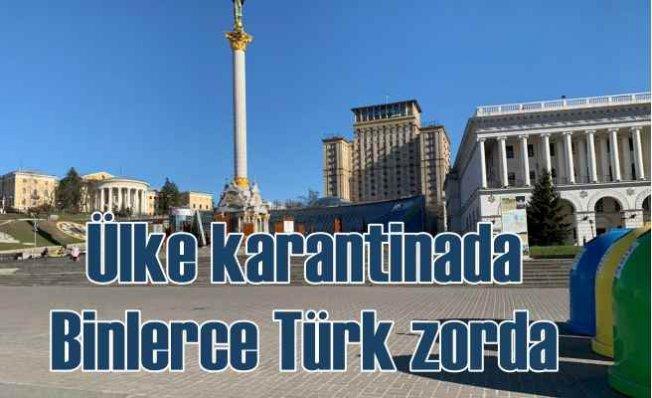 Ukrayna'da korana kabusu | Çok sayıda Türk vatandaşı mahsur kaldı
