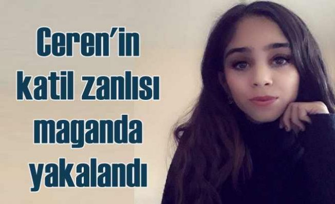 Ceren Kultaş'ın katili yakalandı | Talihsiz genç kızı hasmına benzetmiş