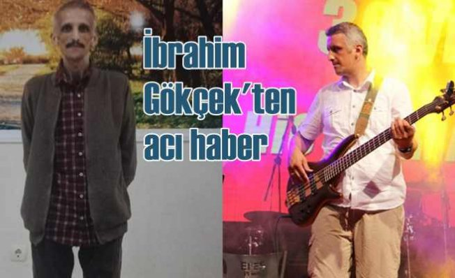Grup Yorum gitaristi İbrahim Gökçet hayatını kaybetti
