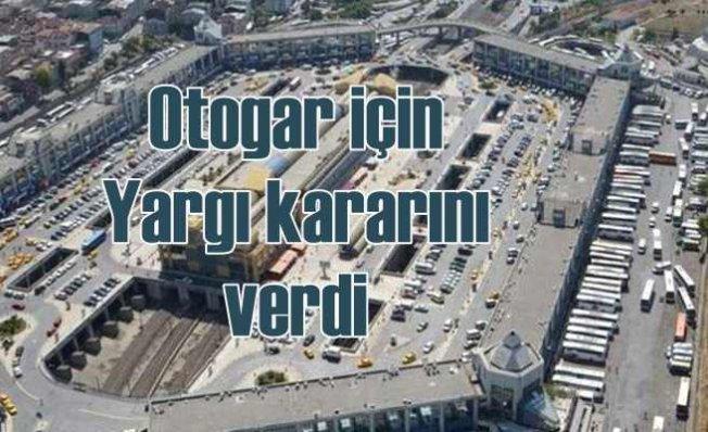 İstanbul Esenler Otogar'ı için yargı kararını verdi