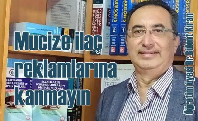 Öğretim Üyesi Dr. Bülent Kıran'dan 'Mucize ilaç' uyarısı