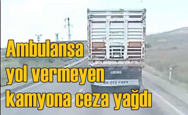 Ambulansla yarışan kamyon   O sürücüye ceza yağdı