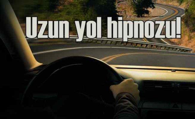 Uzun yolda Otoyol Hipnozuna dikkat!