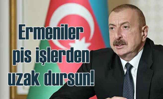 Aliyev | Ermenileri pis işlerle uğraşmayın diye uyardım