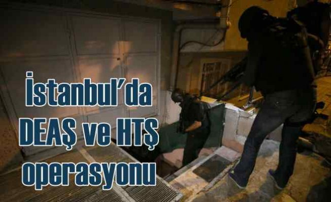 İstanbul'da DEAŞ ve HTŞ'ye operasyon, çok sayıda gözaltı var