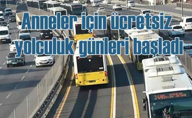 100 bin anne İstanbul'da ücretsiz yolculuk yapacak