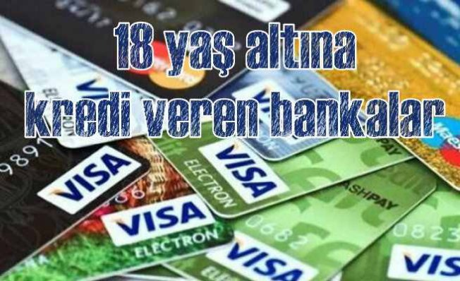 18 Yaş Altı Kredi Veren Bankalar