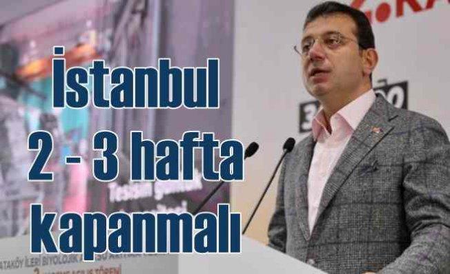 İmamoğlu | İstanbul acil olarak en az iki hafta kapanmalı