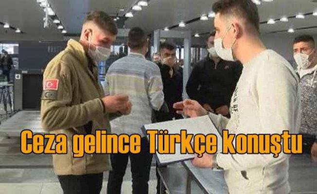 Koronavirüs cezasını yedikten sonra Türkçe konuştu
