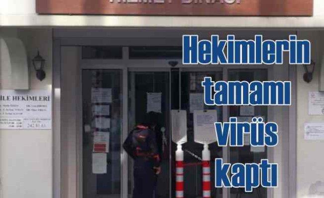 Tüm doktorlar koronavirüs kaptı, aile sağlığı merkezi kapatıldı