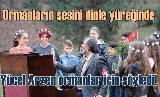 Yücel Arzen ormanlar için söyledi