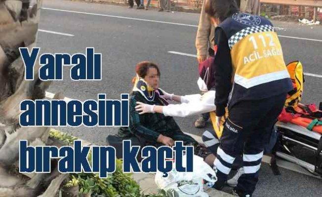 Kaza yerinde yaralı annesini bırakıp kaçtı