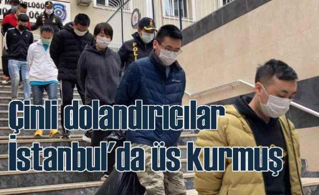 Çinli dolandırıcılar İstanbul'da üs kurmuş