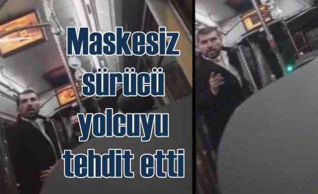 Maskesiz otobüs şoförü yolcunun üstüne yürüdü   Akıllı ol