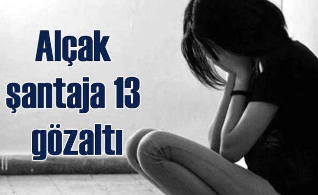 Şantajla cinselistismara 13 gözaltı | Genç kızı polis kurtardı
