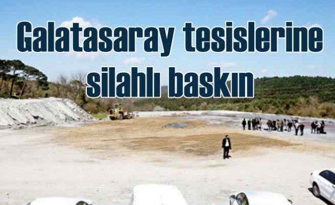 Galatasaray tesislerini silahlı kişiler bastı