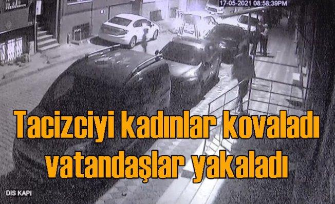 Tacizciyi kadınlar kovaladı, vatandaşlar yakaladı