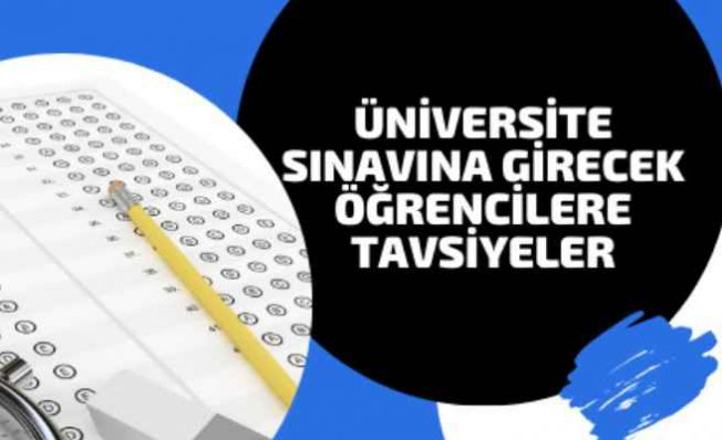 Uzmandan Üniversite Sınavına Girecek Öğrencilere Tavsiyeler