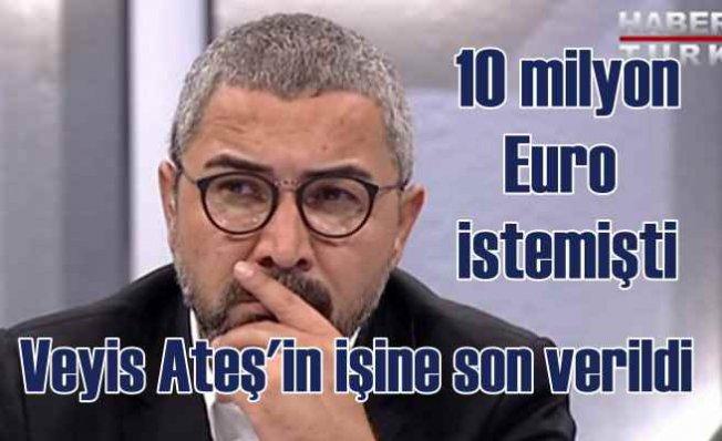 Veyis Ateş Habertürk'te işine son verildi | 10 milyon Euro istemişti