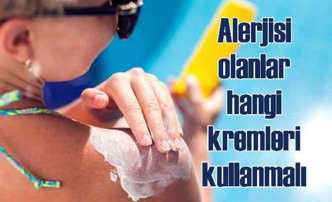 Alerjik hastalığı olanlar hangi güneş koruyucu kremleri kullanmalıdır?