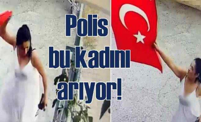 Türk bayrağını indiren kadın   Polis o kadını arıyor