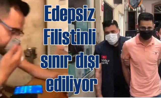 Türk Lirası ile burnunu silen densiz Filistinli sınır dışı edildi