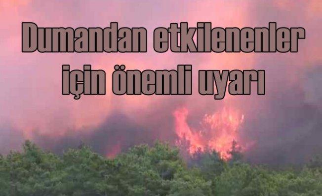 Orman yangınları   Dumandan etkilenenlere önemli uyarı