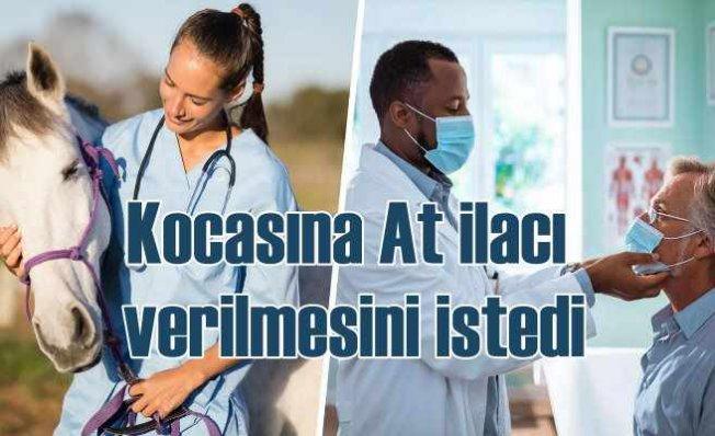 Korona hastası kocasına at ilacı istedi