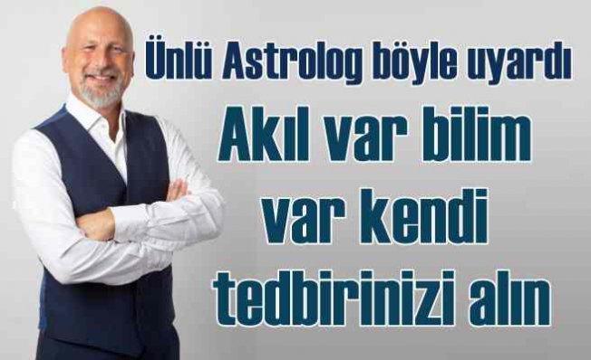 Astrolog Öner Döşer böyle uyardı  Akıl var, bilim var, tedbirinizi alın