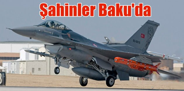 30 Türk savaş uçağı Azerbaycanda; Bakuda dev tatkibat