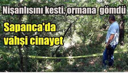 Bakire değil diye öldürüp Sapanca'da ormana gömdül