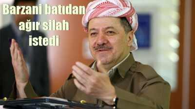 Barzani batılı ülkelerden silah istedi