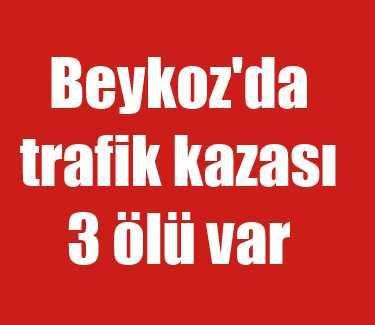 Beykoz Riva'da trafik kazası, 3 ölü var
