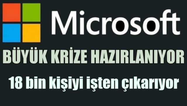 Büyük krize hazırlık, Microsoft 18 bin kişiyi çıkarıyor