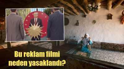 Erdoğan'ın reklam filmi neden yasaklandı