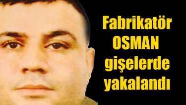 Fabrikatör Osman, gişelerde yakalandı