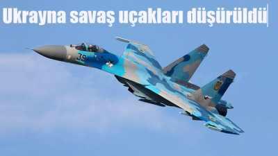 Flaş, Ukrayna'ya ait 2 savaş uçağı düşürüldü