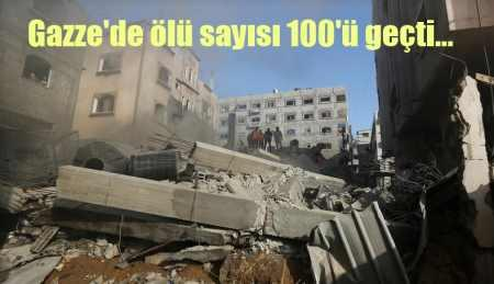 Gazze'de ölü sayısı 100'ü geçti