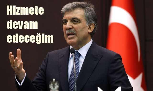 Gül'den kritik mesaj, 'Hizmete devam edeceğim'