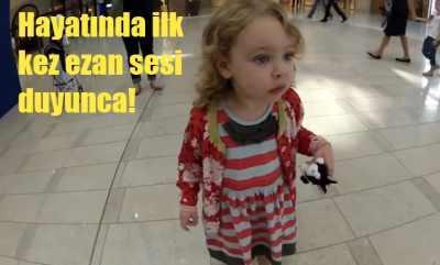 İlk kez ezan sesi duyan kız çocuğuna bakarmısınız...