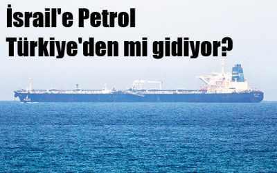 İsrail'e petrol Türkiye'den mi gidiyor?