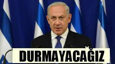 Netanyahu, Gazze operasyonu bitmeyecek