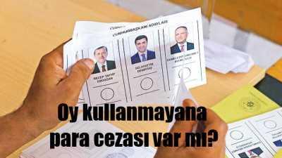 Oy kullanmayanlara para cezası