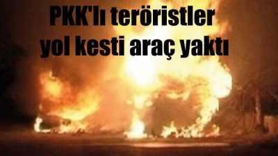 PKK'lı teröristler yol kesti, 6 aracı yaktı