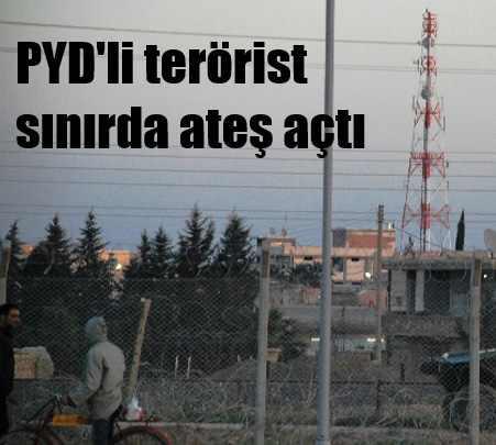PYD'li teröristler sınırda ateş açtı