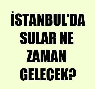 Sular ne zaman gelecek? İstanbul'da 11 ilçede su yok