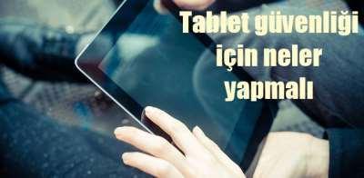 Tablet güvenliğini sağlamak için neler yapmalı