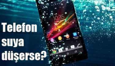 Telefon suya düşerse ne yapmalı