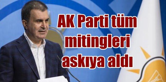AK Parti tüm mitingleri ve etkinlikleri askıya aldı